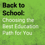 Back to School: Choosing the Best Education Path for You
