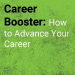 Career Booster: Steps to Advance Your Career