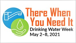 There When You Need It Drinking Water Week May 2-8